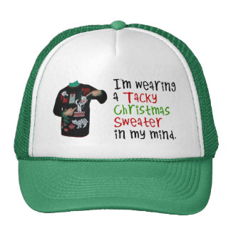 I'm wearing a tacky Christmas Sweater In My Mind Cap