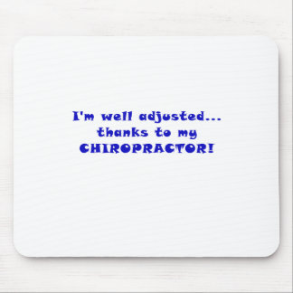 Im well Adjusted Thanks to my Chiropractor Mouse Pad