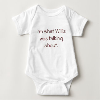 I'm what Willis was talking about. - Baby Bodysuit