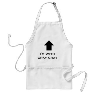 I'M WITH CRAY CRAY, apron, cray cray up top