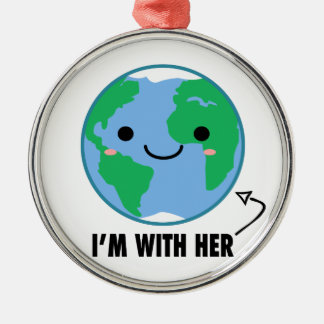 I'm With Her - Planet Earth Day Metal Ornament