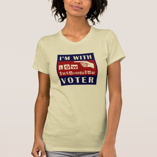 I'm With Low Information Voter Tee Shirts