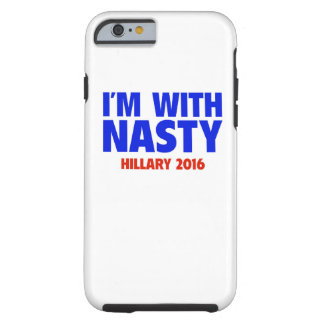 I'm With Nasty - Hillary 2016 iPhone 6 case