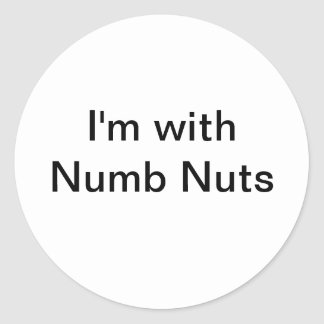 I'm with Numb Nuts Classic Round Sticker