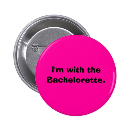 I'm with the Bachelorette. 6 Cm Round Badge