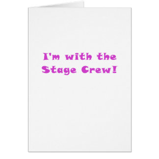 Im with the Stage Crew Greeting Card