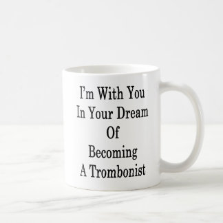 I'm With You In Your Dream Of Becoming A Trombonis Coffee Mug