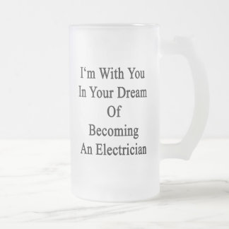 I'm With You In Your Dream Of Becoming An Electric Frosted Glass Mug