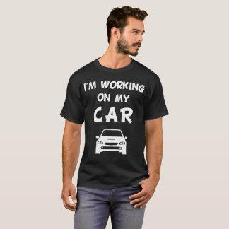 I'm Working on My Car Auto Mechanic T-Shirt