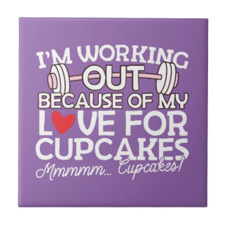 I'm Working Out Because of my Love for Cupcakes Ceramic Tile