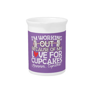 I'm Working Out Because of my Love for Cupcakes Pitcher