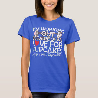 I'm Working Out Because of my Love for Cupcakes T-Shirt