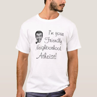 I'm your Friendly Neighborhood Atheist! T-Shirt