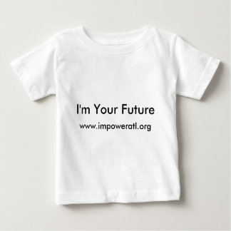 I'm Your Future, www.impoweratl.org Baby T-Shirt
