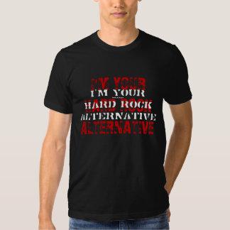 I'm your hard rock alternative. tee shirts