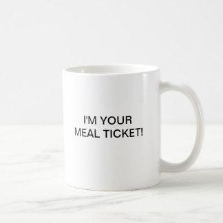 I'M YOUR MEAL TICKET! COFFEE MUG