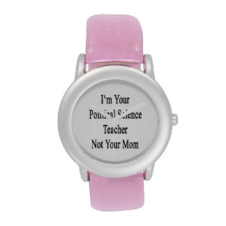 I'm Your Political Science Teacher Not Your Mom Wristwatch