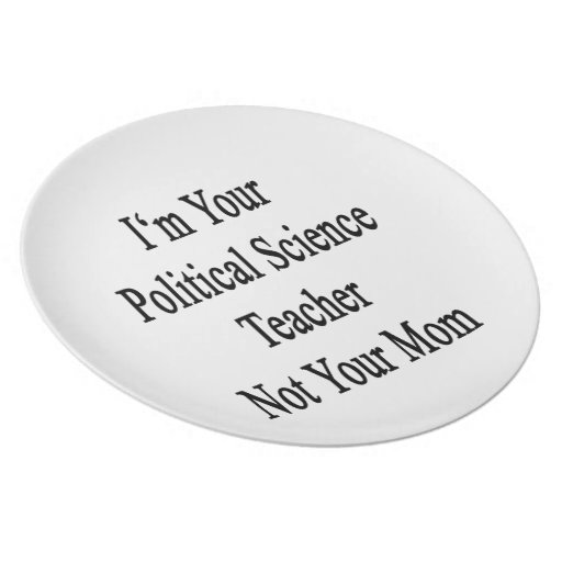 I'm Your Political Science Teacher Not Your Mom Plate