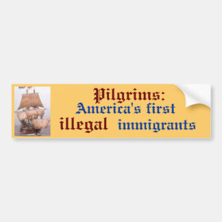 images, America's first , Pilgrims:, illegal, i... Bumper Sticker