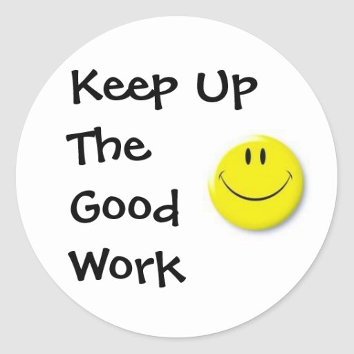images, Keep Up The Good Work Classic Round Sticker | Zazzle