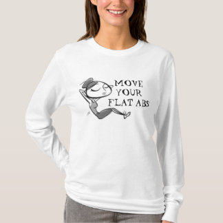 imagesCA9R2AHG, MOVE YOUR FLAT ABS T-Shirt