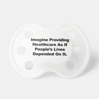 Imagine Healthcare People's Lives Depend On Baby Pacifier