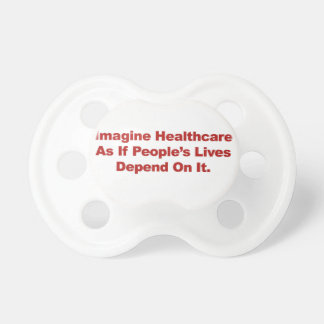 Imagine Healthcare People's Lives Depend On Baby Pacifiers