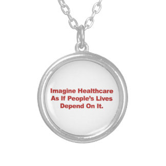 Imagine Healthcare People's Lives Depend On Silver Plated Necklace
