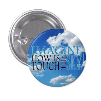 Imagine how is touch the sky 3 cm round badge