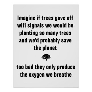 Imagine if trees gave off wifi signals we would be poster