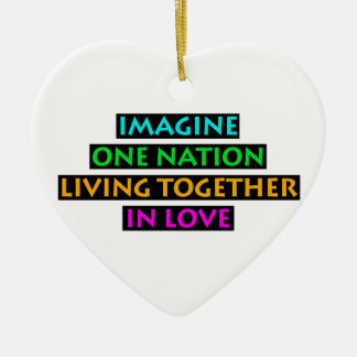 Imagine One Nation Living Together In Love Ceramic Ornament