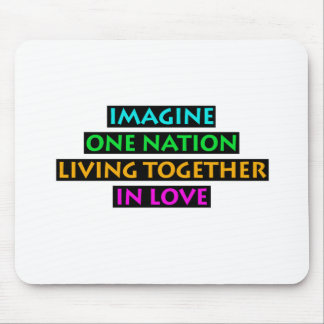 Imagine One Nation Living Together In Love Mouse Pad