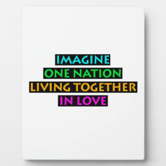 Imagine One Nation Living Together In Love Plaque
