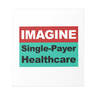 Imagine Single Payer Healthcare Notepad