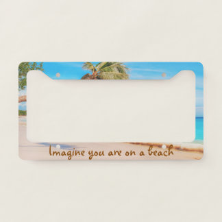 Imagine you are on a beach licence plate frame