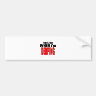 imbetterwhenimderping better derping dancing joke bumper sticker