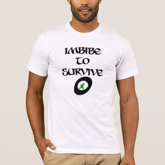 Imbibe to Surive T-Shirt