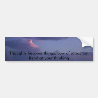 IMG_0752, Thoughts become things. Law of attrac... Bumper Sticker