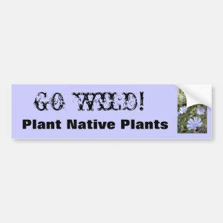 IMG_3801, GO WILD!, Plant Native Plants Bumper Sticker