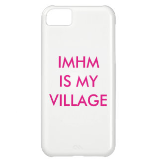 IMHM is My Village iPhone 5C Case