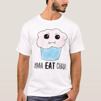 Imma Eat Chu! T-Shirt