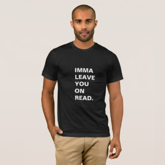 Imma Leave You On Read. T-Shirt