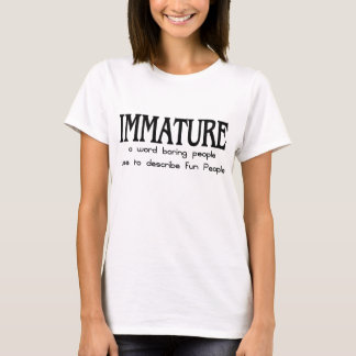 IMMATURE FUNNY SAYING T-Shirt