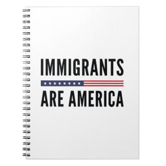 Immigrants Are America Notebooks