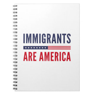 Immigrants Are America Spiral Notebook