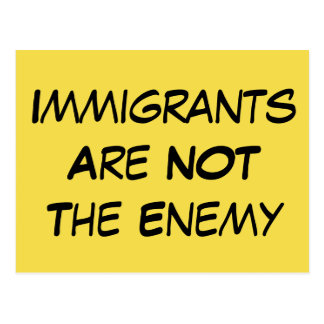 """Immigrants are NOT the Enemy"" Political Message Postcard"