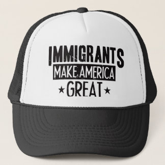 Immigrants Make America Great Trucker Hat