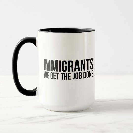 Immigrants We Get The Job Done Resist Anti Trump Mug