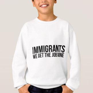 Immigrants We Get The Job Done Resist Anti Trump Sweatshirt
