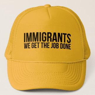 Immigrants We Get The Job Done Resist Anti Trump Trucker Hat